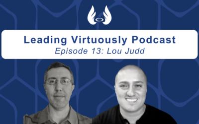 Episode 13: Virtue + Leadership = Success w/Lou Judd
